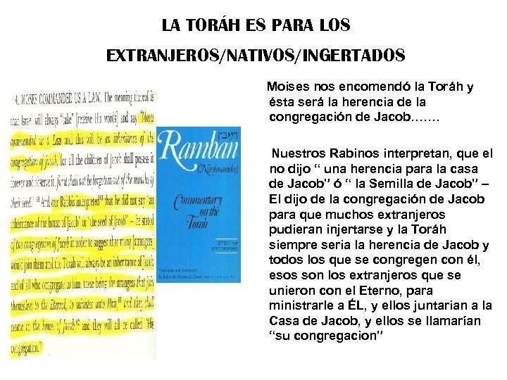 LA TORÁH ES PARA LOS EXTRANJEROS/NATIVOS/INGERTADOS Moises nos encomendó la Toráh y ésta será
