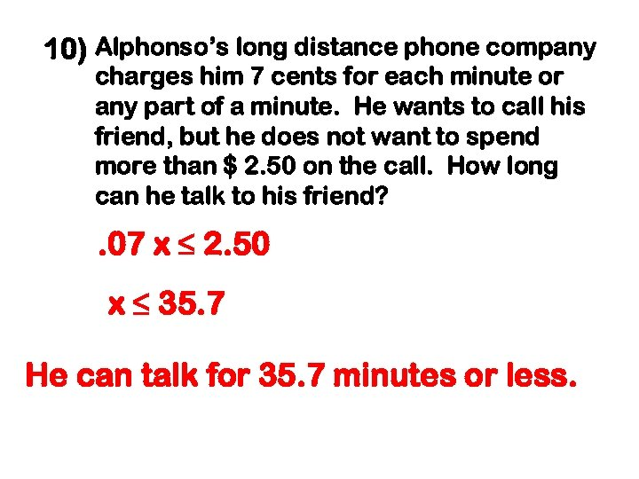 10) Alphonso's long distance phone company charges him 7 cents for each minute or