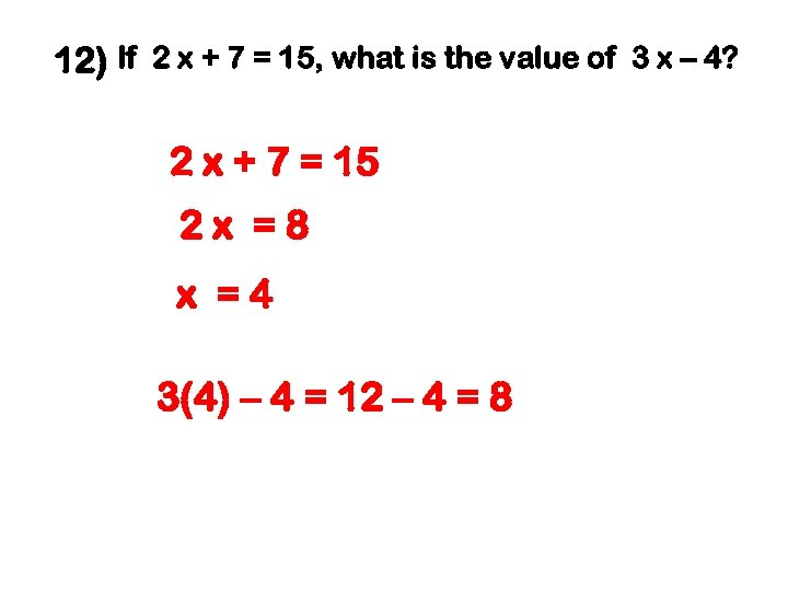 12) If 2 x + 7 = 15, what is the value of 3