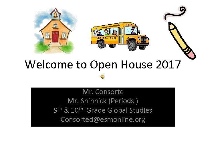 Welcome to Open House 2017 Mr. Consorte Mr. Shinnick (Periods ) 9 th &