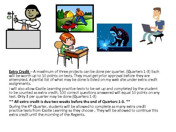 Extra Credit – A maximum of three projects can be done per quarter. (Quarters