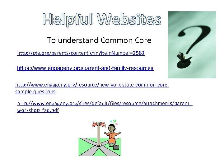 Helpful Websites To understand Common Core http: //pta. org/parents/content. cfm? Item. Number=2583 https: //www.