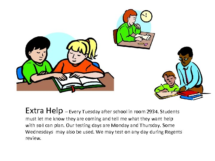 Extra Help – Every Tuesday after school in room 2934. Students must let me