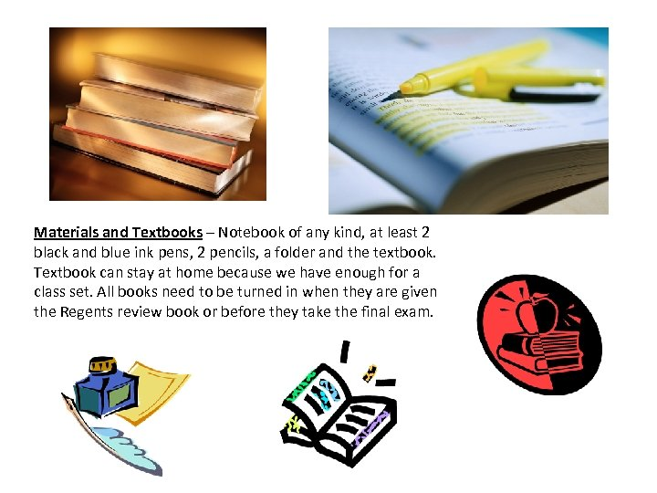 Materials and Textbooks – Notebook of any kind, at least 2 black and blue