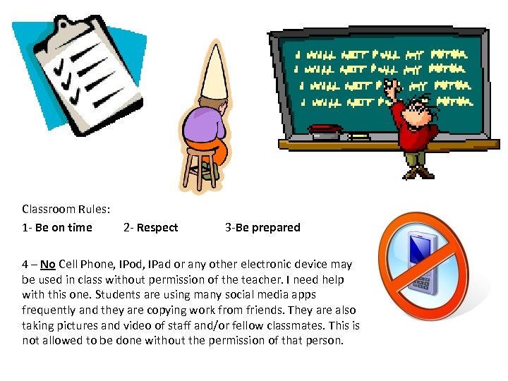 Classroom Rules: 1 - Be on time 2 - Respect 3 -Be prepared 4