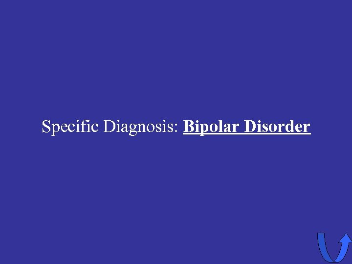 Specific Diagnosis: Bipolar Disorder