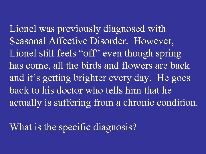 """Lionel was previously diagnosed with Seasonal Affective Disorder. However, Lionel still feels """"off"""" even"""