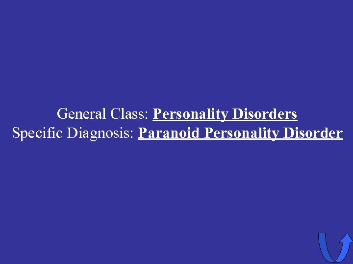 General Class: Personality Disorders Specific Diagnosis: Paranoid Personality Disorder