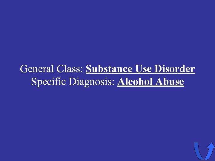 General Class: Substance Use Disorder Specific Diagnosis: Alcohol Abuse