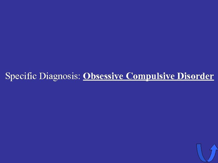 Specific Diagnosis: Obsessive Compulsive Disorder