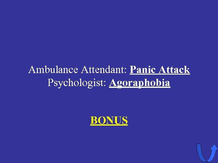 Ambulance Attendant: Panic Attack Psychologist: Agoraphobia BONUS