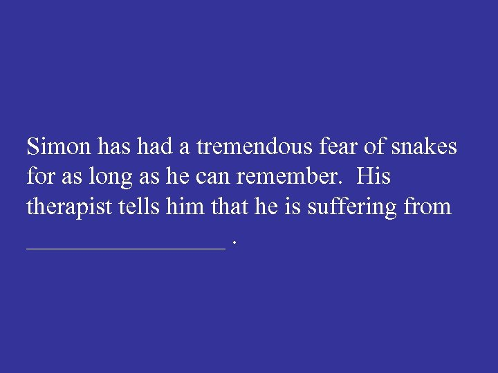 Simon has had a tremendous fear of snakes for as long as he can