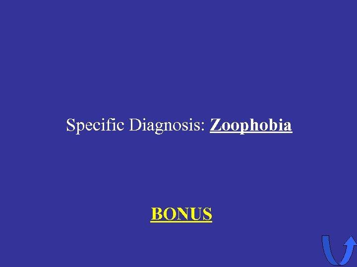 Specific Diagnosis: Zoophobia BONUS