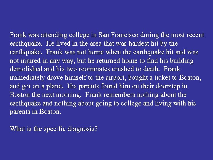 Frank was attending college in San Francisco during the most recent earthquake. He lived