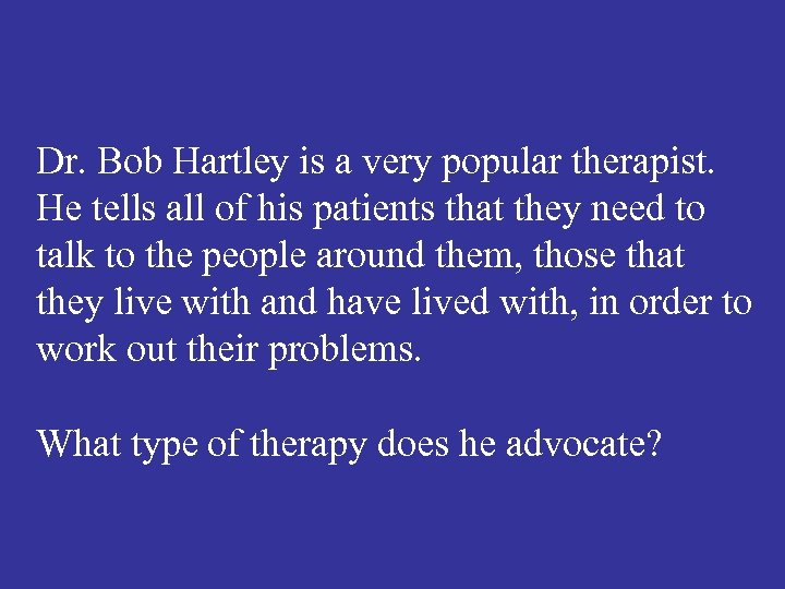 Dr. Bob Hartley is a very popular therapist. He tells all of his patients