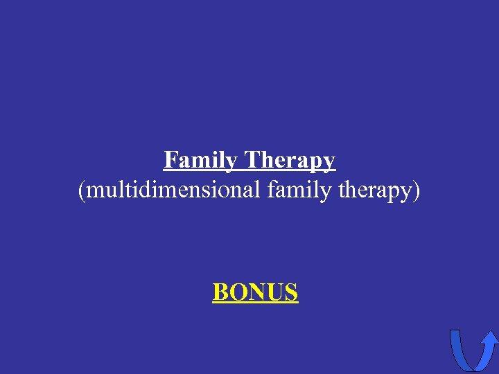 Family Therapy (multidimensional family therapy) BONUS