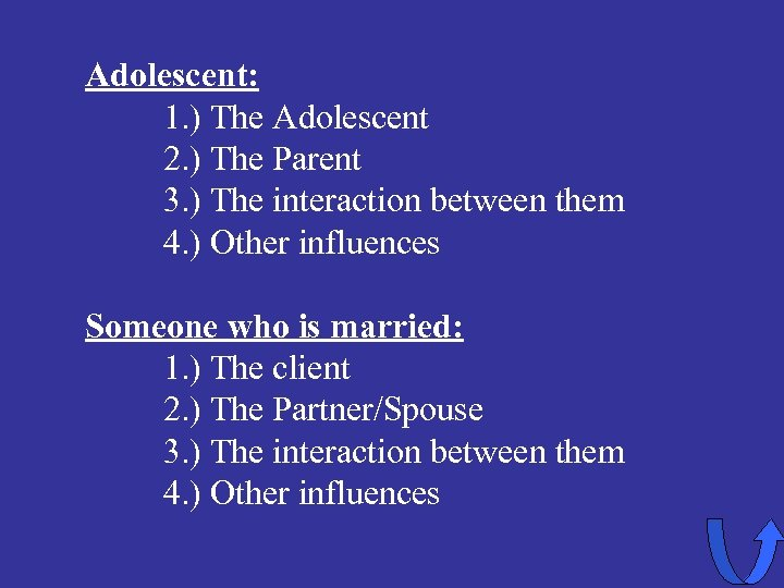Adolescent: 1. ) The Adolescent 2. ) The Parent 3. ) The interaction between