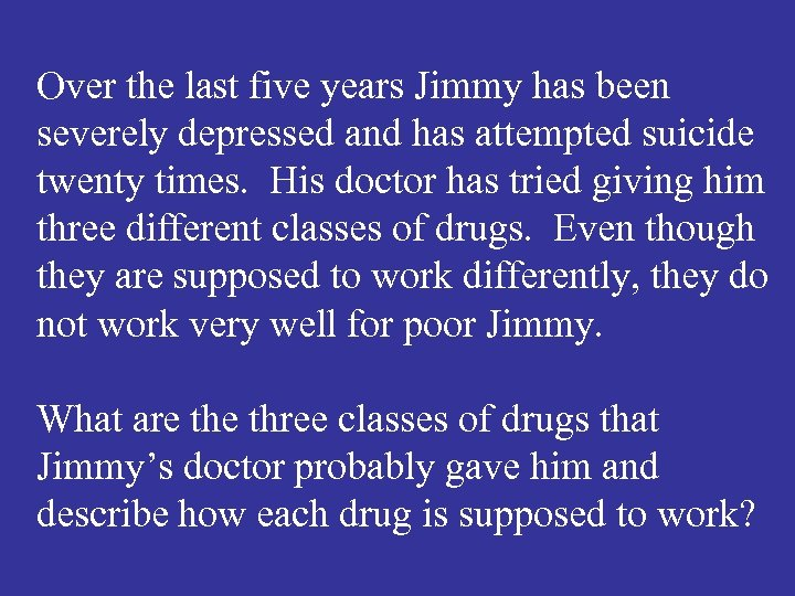 Over the last five years Jimmy has been severely depressed and has attempted suicide