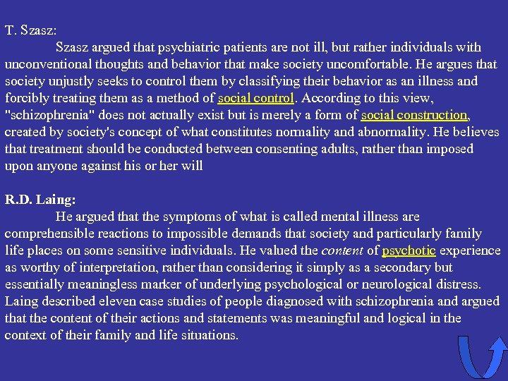 T. Szasz: Szasz argued that psychiatric patients are not ill, but rather individuals with
