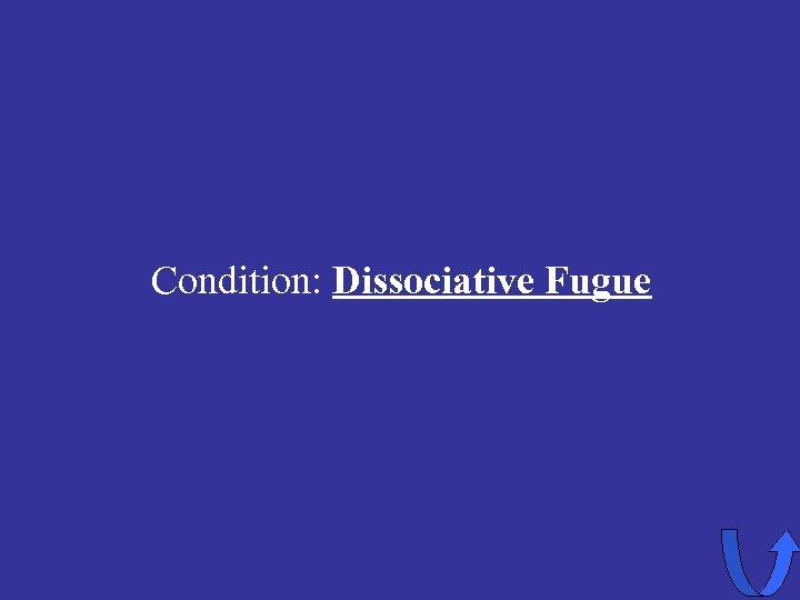 Condition: Dissociative Fugue