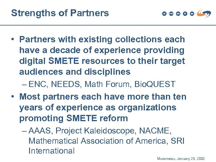 Strengths of Partners • Partners with existing collections each have a decade of experience