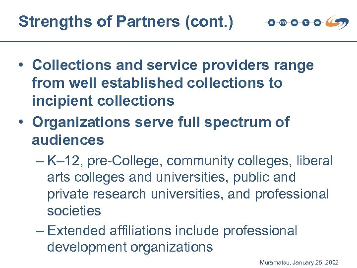 Strengths of Partners (cont. ) • Collections and service providers range from well established