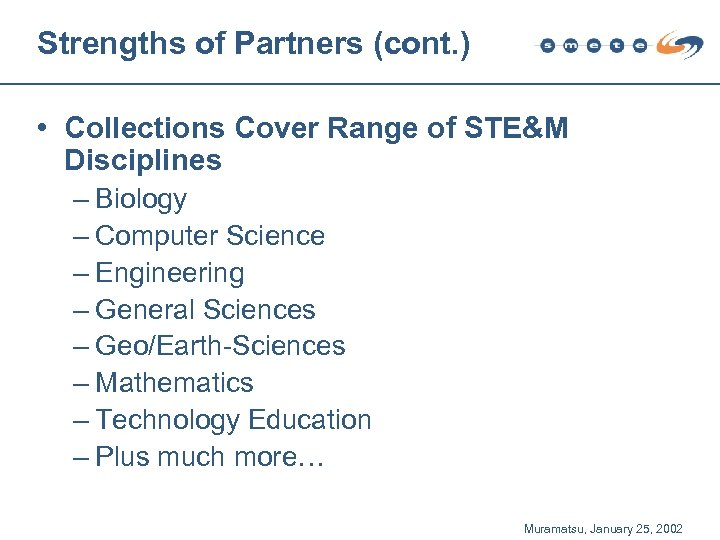 Strengths of Partners (cont. ) • Collections Cover Range of STE&M Disciplines – Biology