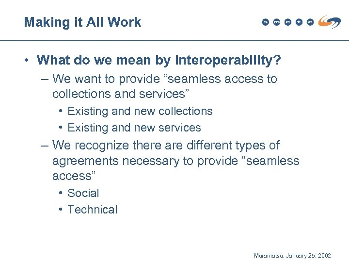 Making it All Work • What do we mean by interoperability? – We want
