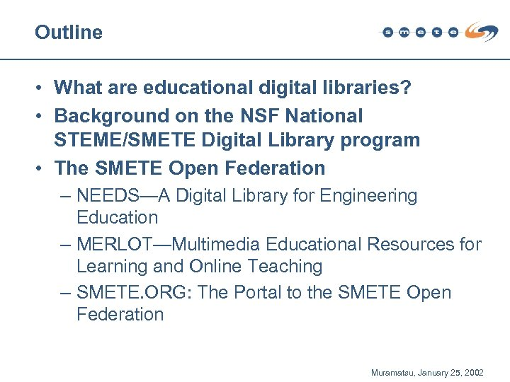 Outline • What are educational digital libraries? • Background on the NSF National STEME/SMETE