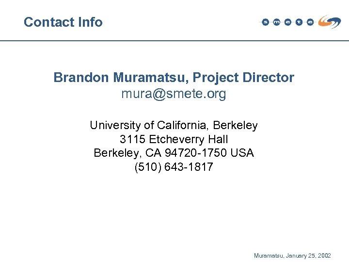 Contact Info Brandon Muramatsu, Project Director mura@smete. org University of California, Berkeley 3115 Etcheverry
