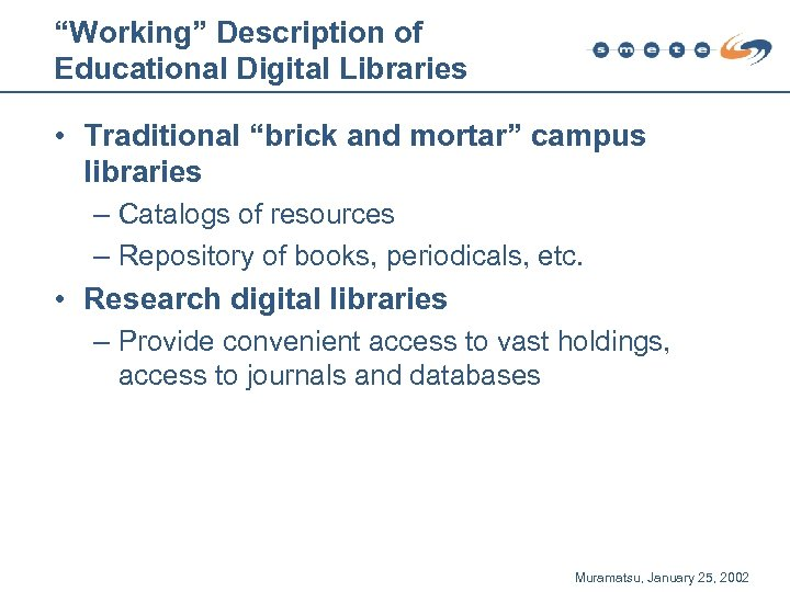 """""""Working"""" Description of Educational Digital Libraries • Traditional """"brick and mortar"""" campus libraries –"""