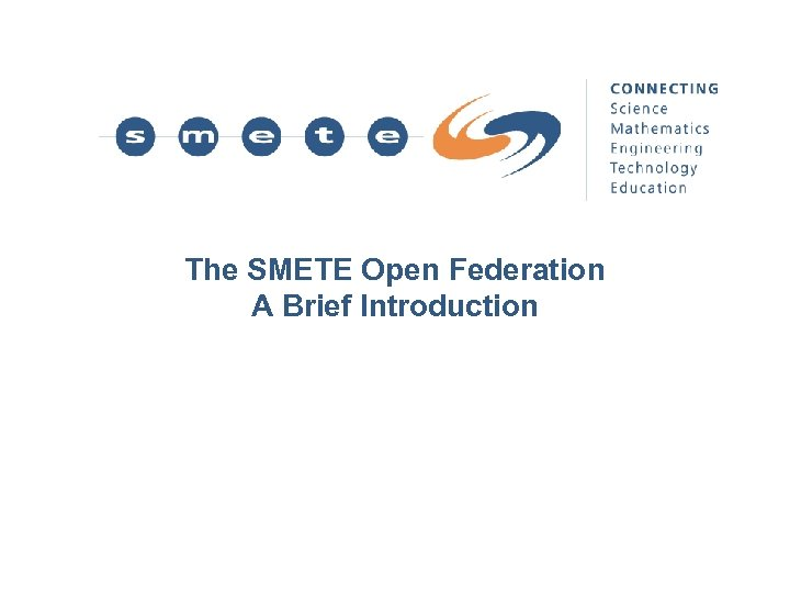 The SMETE Open Federation A Brief Introduction