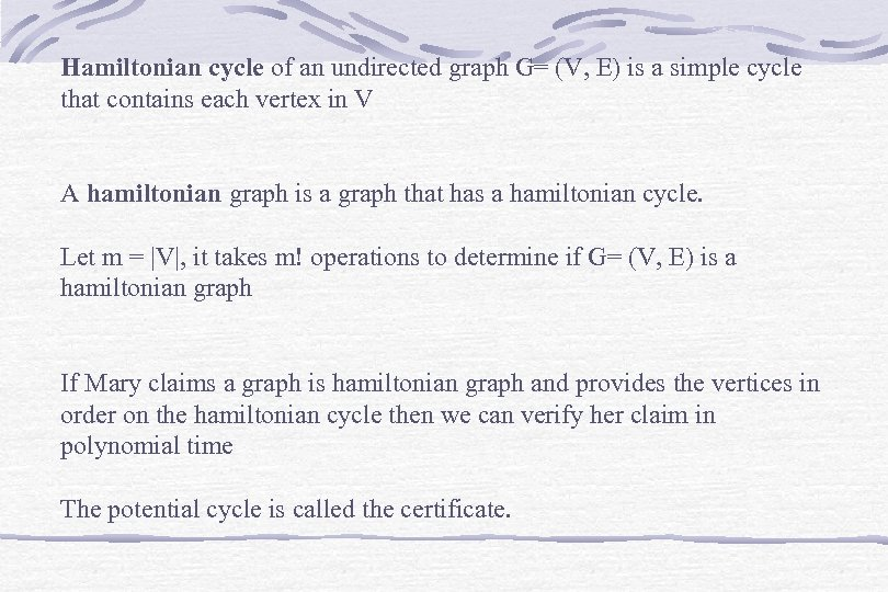 Hamiltonian cycle of an undirected graph G= (V, E) is a simple cycle that