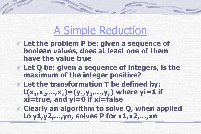 A Simple Reduction Let the problem P be: given a sequence of boolean values,
