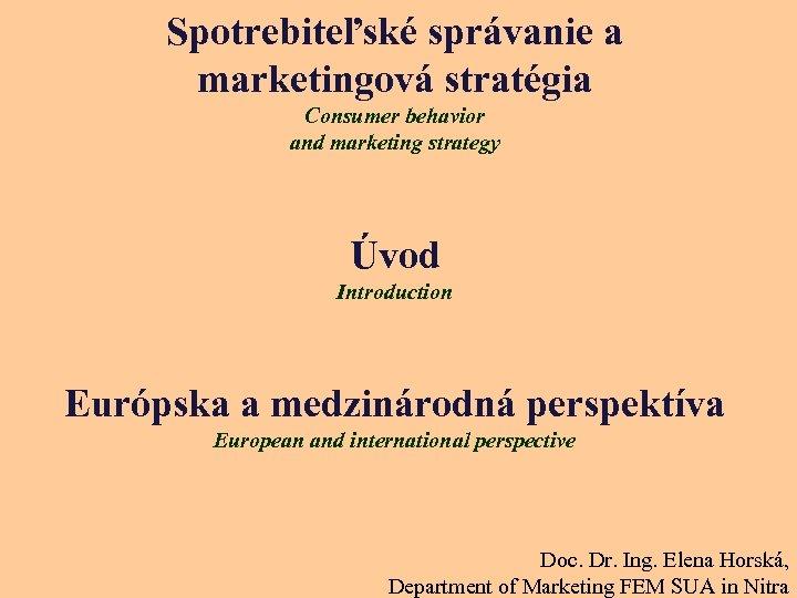 Spotrebiteľské správanie a marketingová stratégia Consumer behavior and marketing strategy Úvod Introduction Európska a