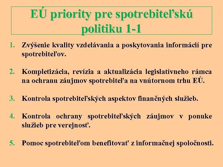 EÚ priority pre spotrebiteľskú politiku 1 -1 1. Zvýšenie kvality vzdelávania a poskytovania informácií