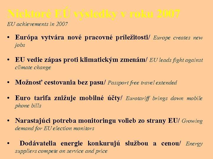 Niektoré EÚ výsledky v roku 2007 EU achievements in 2007 • Európa vytvára nové