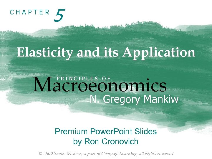 CHAPTER 5 Elasticity and its Application Macroeonomics PRINCIPLES OF N. Gregory Mankiw Premium Power.