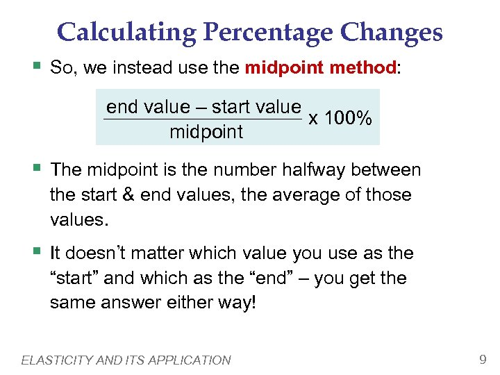 Calculating Percentage Changes § So, we instead use the midpoint method: end value –