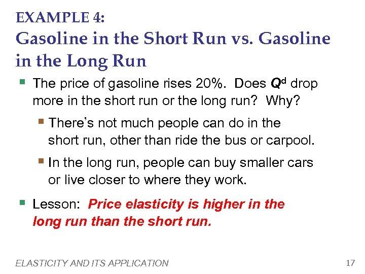 EXAMPLE 4: Gasoline in the Short Run vs. Gasoline in the Long Run §