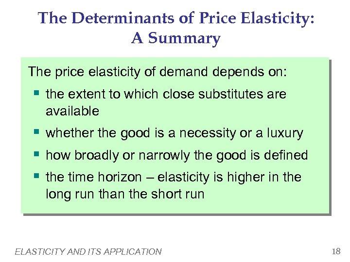 The Determinants of Price Elasticity: A Summary The price elasticity of demand depends on:
