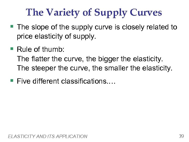 The Variety of Supply Curves § The slope of the supply curve is closely