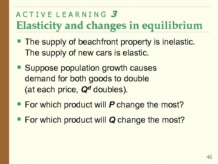 ACTIVE LEARNING 3 Elasticity and changes in equilibrium § The supply of beachfront property
