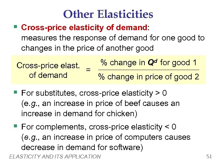Other Elasticities § Cross-price elasticity of demand: measures the response of demand for one