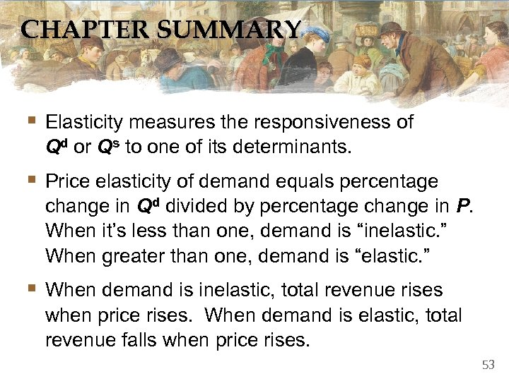 CHAPTER SUMMARY § Elasticity measures the responsiveness of Qd or Qs to one of