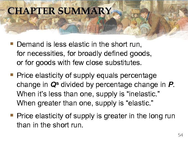 CHAPTER SUMMARY § Demand is less elastic in the short run, for necessities, for