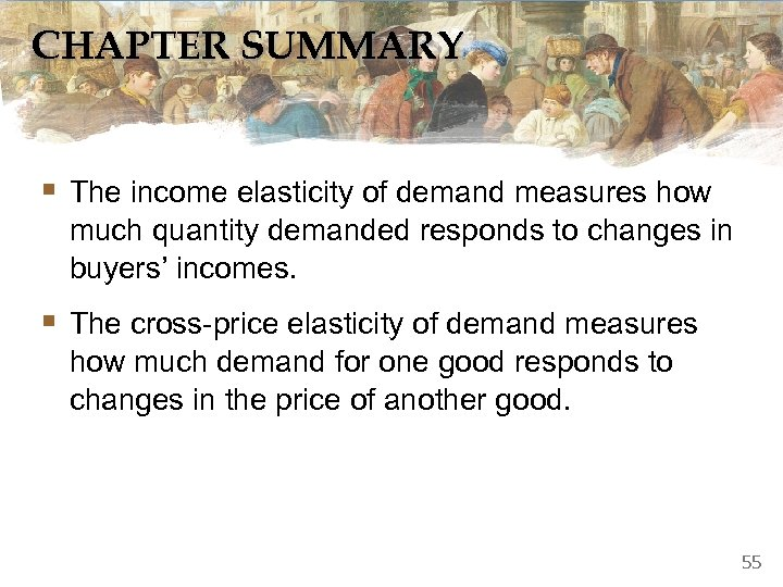 CHAPTER SUMMARY § The income elasticity of demand measures how much quantity demanded responds