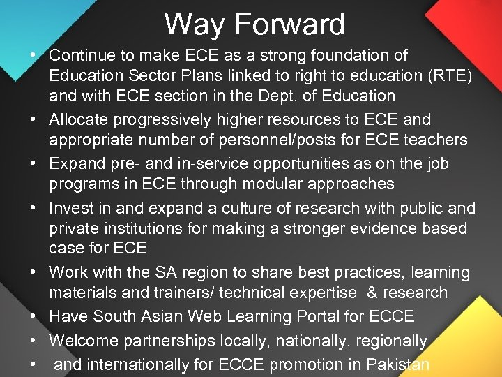Way Forward • Continue to make ECE as a strong foundation of Education Sector