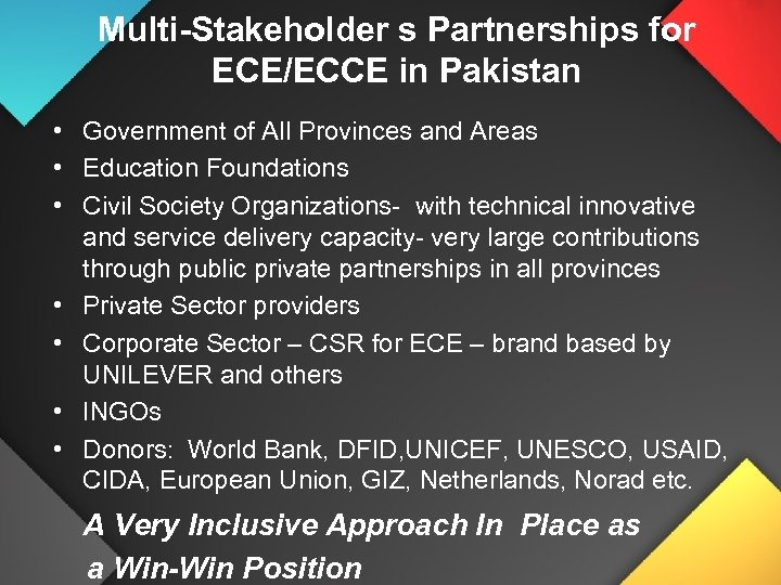 Multi-Stakeholder s Partnerships for ECE/ECCE in Pakistan • Government of All Provinces and Areas