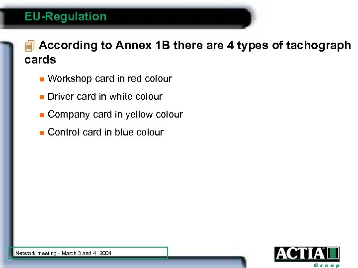 EU-Regulation 4 According to Annex 1 B there are 4 types of tachograph cards